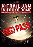 X-TRAIL JAM in TOKYO DOME~RED PASS