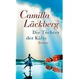 """Die T�chter der K�lte: Romanvon """"Camilla L�ckberg"""""""