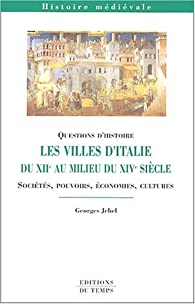 Les villes d'Italie du XIIe au milieu du XIVe si�cle : Soci�t�s, pouvoirs, �conomies, cultures par Georges Jehel