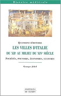 Les villes d'Italie du XIIe au milieu du XIVe si�cle : Soci�t�s, pouvoirs, �conomies, cultures par Jehel