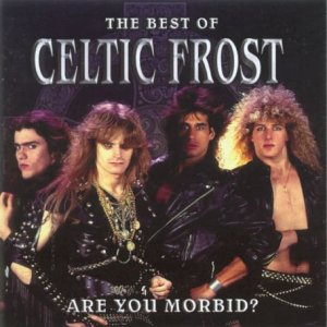 Are You Morbid? - the Best of Celtic Frost