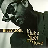 Billy Joel To Make You Feel My Love