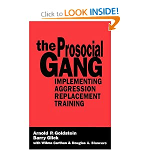 The Prosocial Gang: Implementing Aggression Replacement Training Arnold Goldstein, Barry Glick, Wilma Carthan and Douglas Blancero