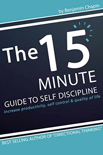 Self Improvement: The 15 Minute Guide to Self Discipline (Increase Productivity, Self Control and Quality of Life)