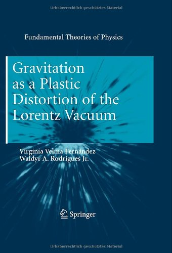 Gravitation As A Plastic Distortion Of The Lorentz Vacuum (Fundamental Theories Of Physics)