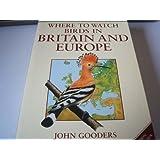 Where to Watch Birds in Britain and Europepar John Gooders
