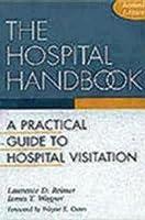 The Hospital Handbook: A Practical Guide to Hospital Visitation