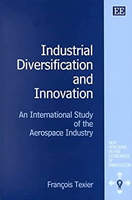 Industrial Diversification and Innovation: An International Study of the Aerospace Industry (New Horizons in the Economics of Innovation)