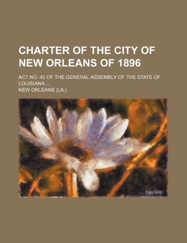 Charter of the city of New Orleans of 1896; Act No. 45 of the General Assembly of the state of Louisiana
