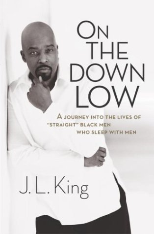 On the Down Low: A Journey into the Lives of 'Straight' Black Men Who Sleep with Men, J.L. King