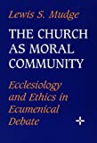 img - for Church as Moral Community: Ecclesiology and Ethics in Ecumenical Debate book / textbook / text book
