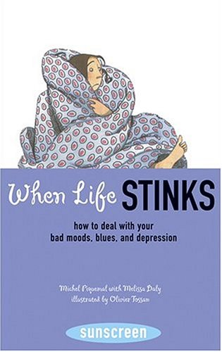 When Life Stinks: How to Deal with Your Bad Moods, Blues, and Depression (Sunscreen)