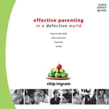 Effective Parenting: How to Raise Kids Who Stand out from the Crowd (       UNABRIDGED) by Chip Ingram Narrated by Chip Ingram