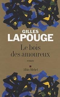 Le bois des amoureux  : roman, Lapouge, Gilles
