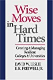 img - for Wise Moves in Hard Times: Creating & Managing Resilient Colleges & Universities book / textbook / text book