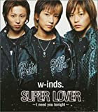 w-inds.「SUPER LOVER~I need you tonight~」
