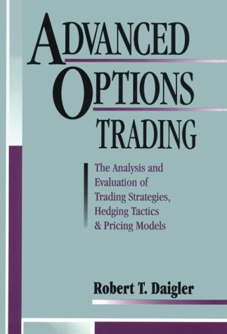 Advanced Options Trading: The Analysis and Evaluation of Trading Strategies Hedging Tactics and Pricing Models