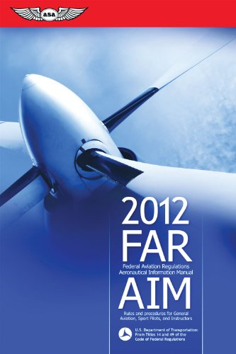 FAR/AIM 2012: Federal Aviation Regulations/Aeronautical...