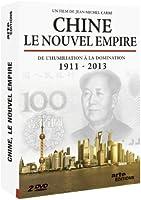 Chine, le nouvel empire - De l'humiliation à la domination 1911 - 2013