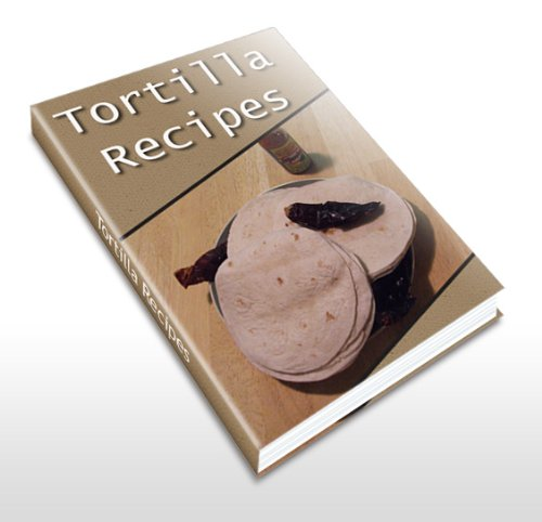 Tortilla Recipe Cookbook. Here You Will Find Everything From Flour Tortilla Recipe, Spanish Tortilla, Homemade Tortillas, Tortilla Wraps, Corn Tortillas, ... This You Will Know How To Make Tortillas.
