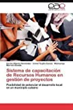 img - for Sistema de Capacitacion de Recursos Humanos En Gestion de Proyectos (Paperback - Spanish)--by Carlos Alberto Hern Ndez [2012 Edition] book / textbook / text book