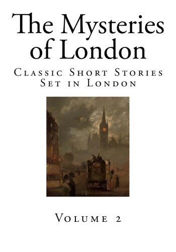 The Mysteries of London: Classic Short Stories Set in London: Volume 2 (Tales of London)