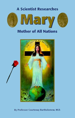 A Scientist Researches Mary, Mother of All Nations, Courtenay Bartholomew