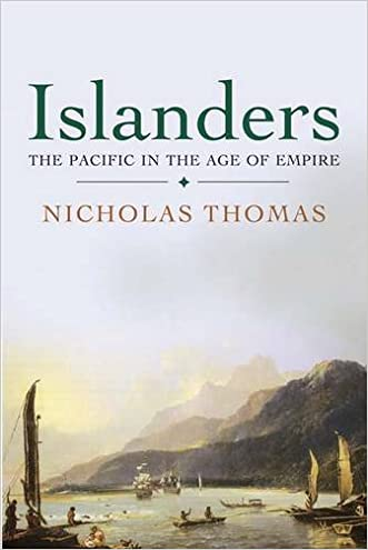 Islanders: The Pacific in the Age of Empire written by Nicholas Thomas