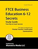 img - for FTCE Business Education 6-12 Secrets Study Guide: FTCE Test Review for the Florida Teacher Certification Examinations book / textbook / text book