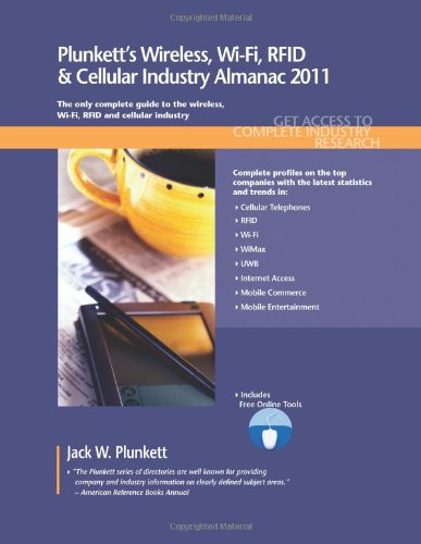 Plunkett's Wireless, Wi-Fi, Rfid & Cellular Industry Almanac 2011