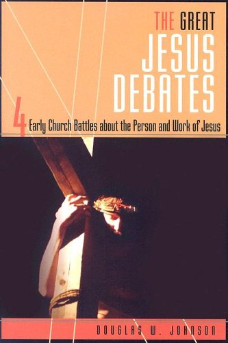 The Great Jesus Debates: 4 Early Church Battles About the Person and Work of Jesus