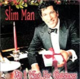 Slim Man All I Want for Christmas