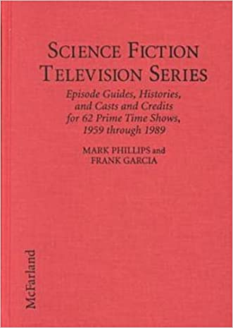 Science Fiction Television Series: Episode Guides, Histories, and Casts and Credits for 62 Prime Time Shows, 1959 Through 1989 written by Mark Phillips