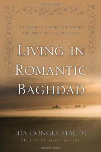 Living in Romantic Baghdad: An American Memoir of Teaching and Travel in Iraq 1924-1947 (Contemporary Issues in the Midd