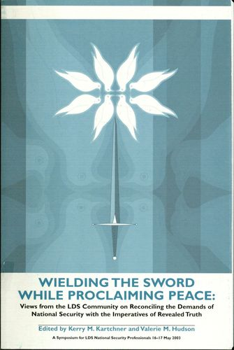 Wielding the Sword While Proclaiming Peace: Views from the LDS Community on Reconciling the Demands of National Security with the Imperatives of Revealed Truth