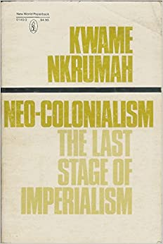 analysis of kwame nkrumah s neo colonialism the The rhetoric of kwame nkrumah: an analysis of his political speeches by   rhetorical analysis of kwame nkrumah's.