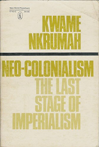 NEO-COLONIALISM, THE LAST STAGE OF IMPERIALISM, by Kwame Nkrumah