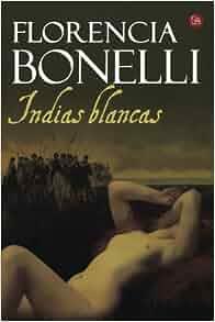 Indias blancas (Spanish Edition): Florencia Bonelli: 9789875781818
