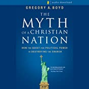 Myth of a Christian Nation: How the Quest for Political Power Is Destroying the Church | [Gregory A. Boyd]