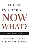 img - for You're in Charge, Now What?: The 8 Point Plan by Neff, Thomas J., Citrin, James M. (March 27, 2007) Paperback book / textbook / text book