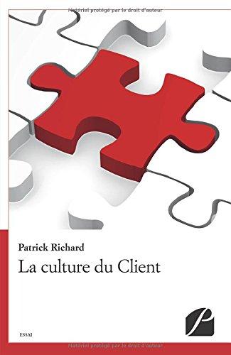 La culture du Client: 20 morceaux choisis de mon apprentissage pragmatique du Client...