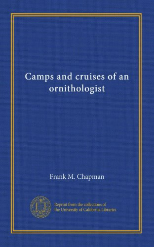 Camps and cruises of an ornithologist