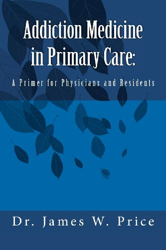 Addiction Medicine In Primary Care: A Primer For Physicians And Residents