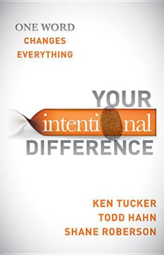 Your Intentional Difference: One Word Changes Everything, by Ken Tucker, Todd Hahn, Shane Roberson