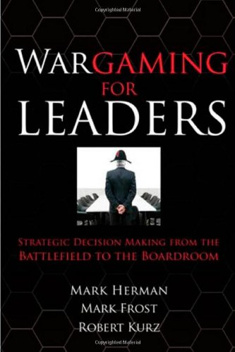 Wargaming for Leaders: Strategic Decision Making from the...