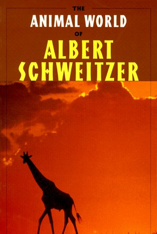 The Animal World of Albert Schweitzer: Jungle Insights into Reverence for Life, Albert Schweitzer, Charles Rhind Joy