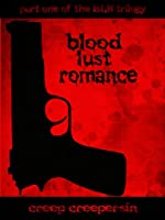 Blood Lust Romance: Exploitation Home Invasion Horror: Not for those with a weak heart... (BLR Trilogy Book 1)