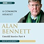 Alan Bennett: Untold Stories Part 4: A Common Assault | Alan Bennett