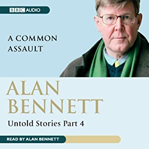 Alan Bennett: Untold Stories Part 4: A Common Assault | [Alan Bennett]