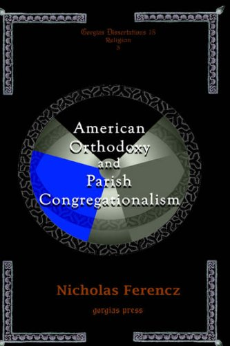 American Orthodoxy and Parish Congregationalism (Gorgias Dissertations)